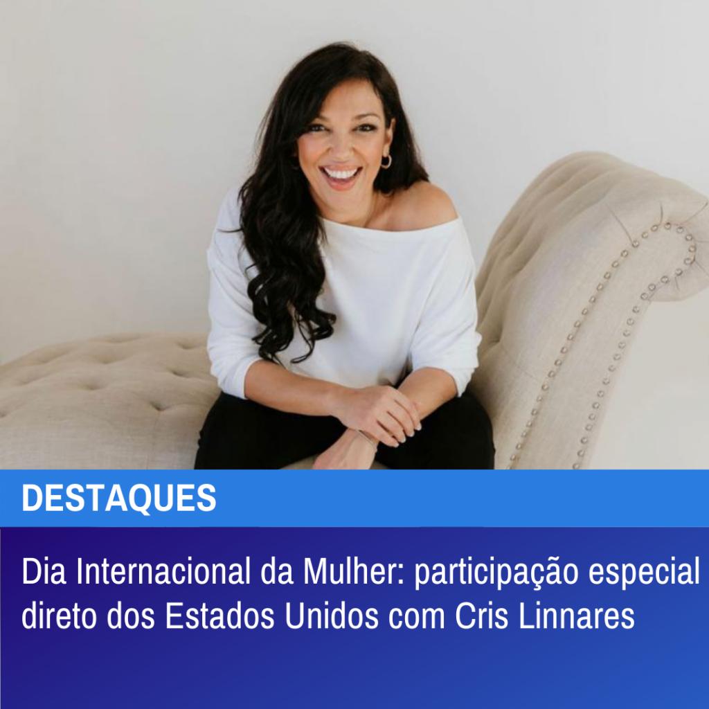 Dia Internacional da Mulher tem a participação de Cris Linnares