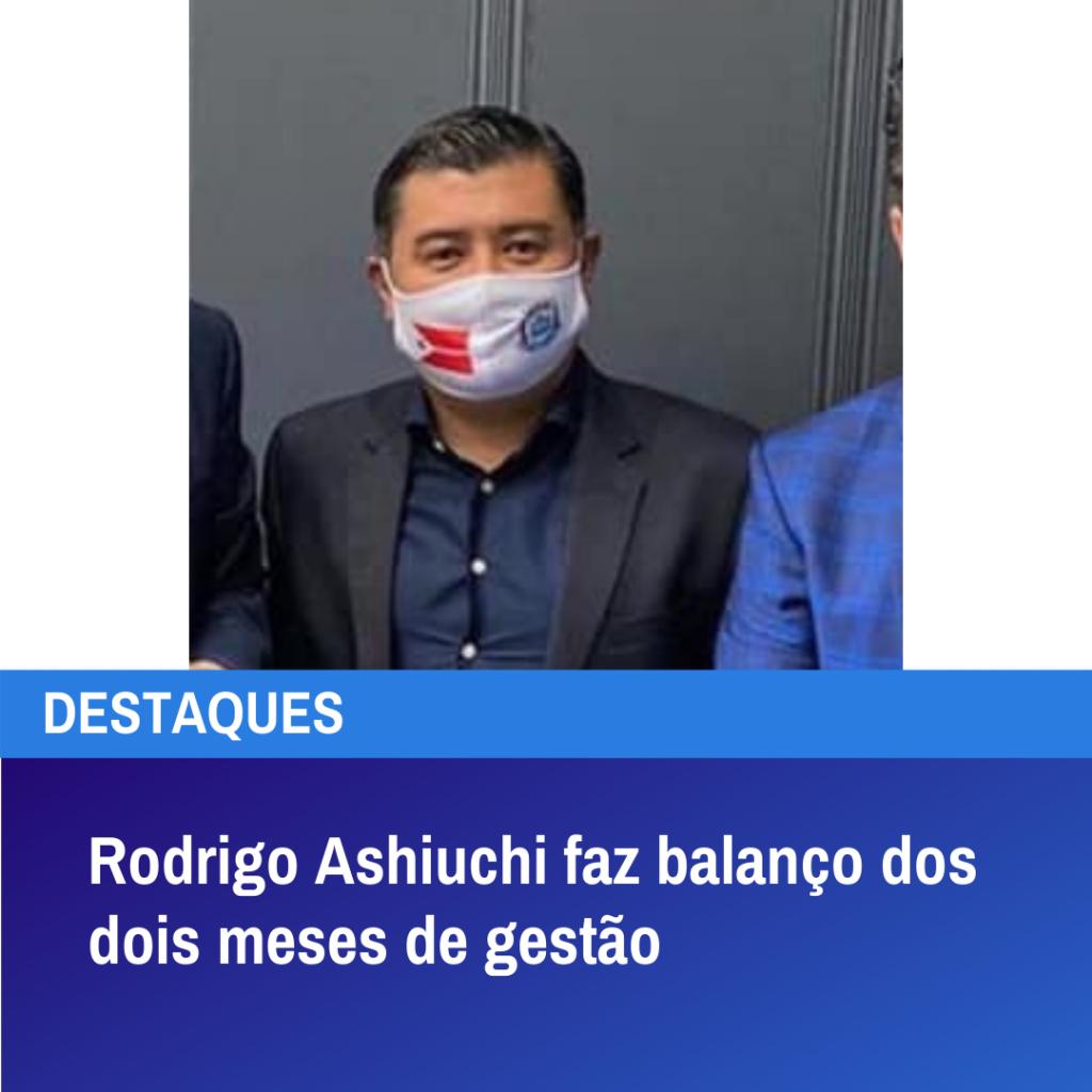 Rodrigo Ashiuchi faz balanço dos dois meses de gestão