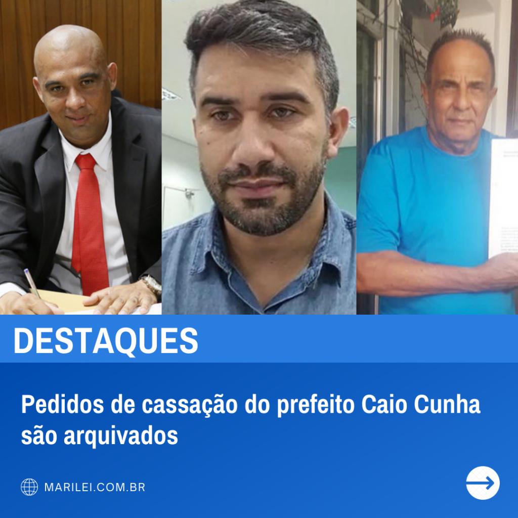Pedidos de cassação do prefeito Caio Cunha são arquivados